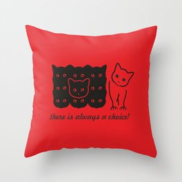 There is always a choice! Throw Pillow