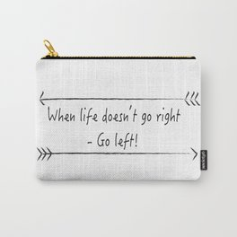 When life doesn't go right Carry-All Pouch