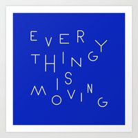 Everything is moving Art Print