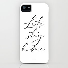 Let's Stay Home, Family Quote, Bedroom Sign, Family Quote, Printable Art iPhone Case