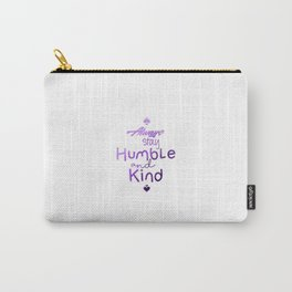 Always Stay Humble and Kind Carry-All Pouch