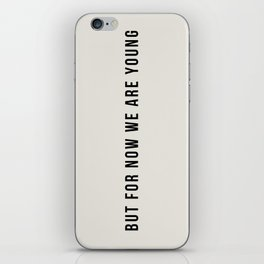 BUT FOR NOW WE ARE YOUNG iPhone Skin