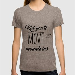 Kid you'll move mountains 2 T-shirt