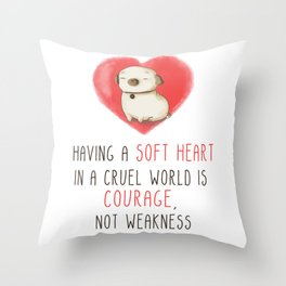Having a soft heart in a cruel world is courage, not weakness Throw Pillow