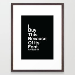 I BUY THIS BECAUSE OF ITS FONT. Framed Art Print