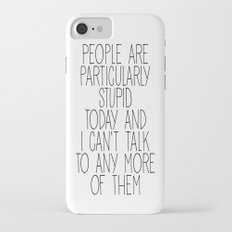 people are particularly stupid iPhone 7 Slim Case