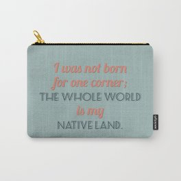 The Whole World is My Native Land Carry-All Pouch