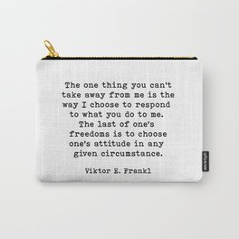 Freedom To Choose Ones Attitude, Viktor Frankl Quote, Inspirational Quote Carry-All Pouch