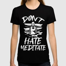Do not Hate Meditate T-shirt