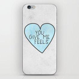 You Give Me Feels iPhone Skin