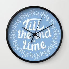 Till the end of time Wall Clock