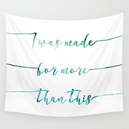 I was made for more than this // Tara Wall Tapestry