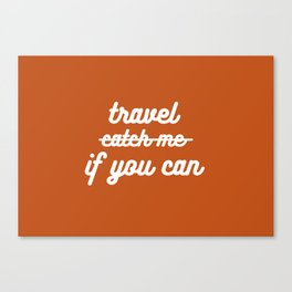 travel if you can Canvas Print