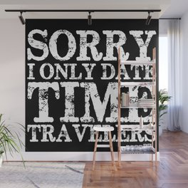 Sorry, I only date time travelers! (Inverted) Wall Mural