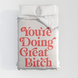 You're Doing Great Bitch Comforters