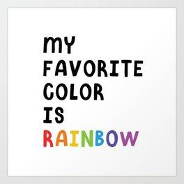 My Favorite Color is Rainbow Art Print