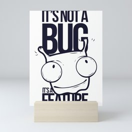 It's Not A Bug It's A Feature Mini Art Print