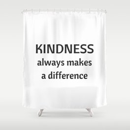 Kindness always makes a difference Shower Curtain