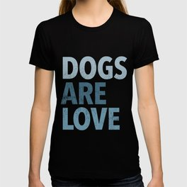 Dogs Are Love T-shirt