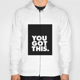 You Got This black and white typography inspirational motivational home wall bedroom decor Hoody