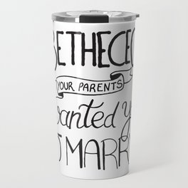 Be the CEO your parents wanted you to marry - girl power quote, feminist motivation Travel Mug