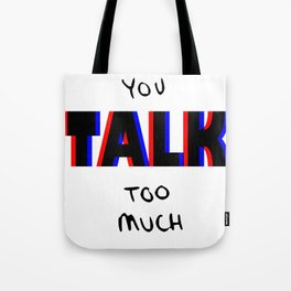 You talk too much Tote Bag