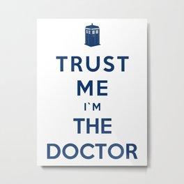 Trust Me I`m The Doctor Metal Print