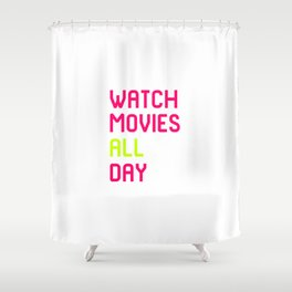 Watch Movies All Day Film School Quote Shower Curtain
