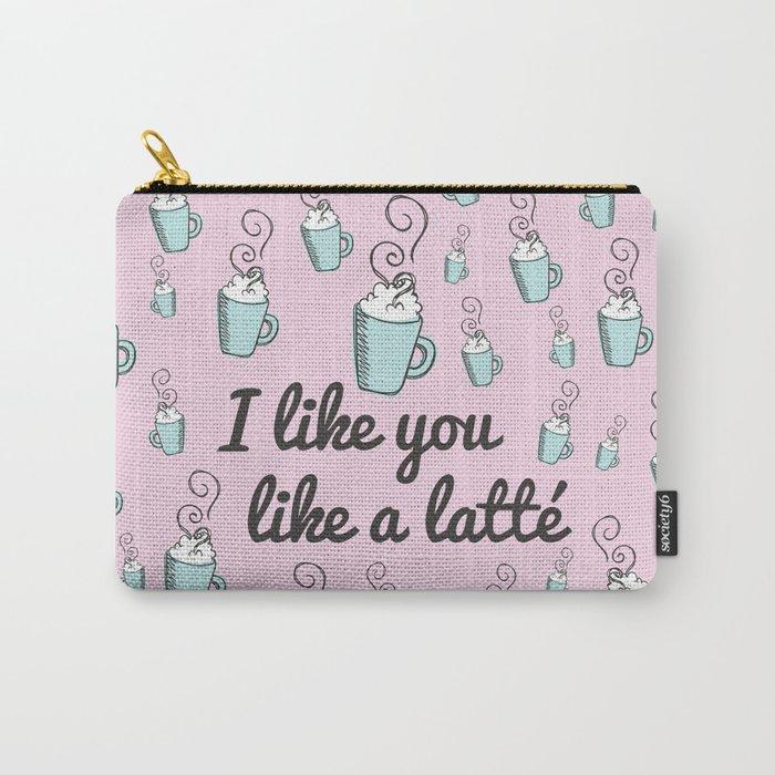 I like you like a latté Carry-All Pouch