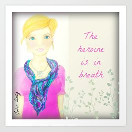 The heroine is in the breath Muse Mantra Art Print