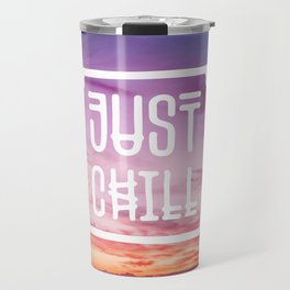 Go to the beach and... Just Chill! Travel Mug