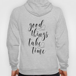 MOTIVATIONAL Poster,Good Things Take Time,Inspirational Quote,Office Decor,Home Decor,Bedroom Decor Hoody