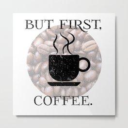 But First, Coffee.  Metal Print