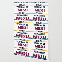 Always Be Yourself Unless You Can Be Messi Then Always Be Messi Wallpaper