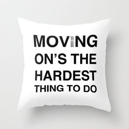 Moves 'Moving On's The Hardest Thing To Do' Throw Pillow