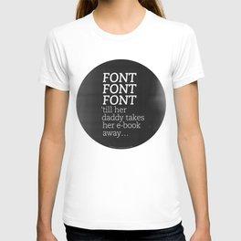 Font Font Font 'till her daddy takes her e-book away T-shirt