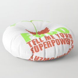 I Grow My Own Food Tell Me Your Superpower Floor Pillow