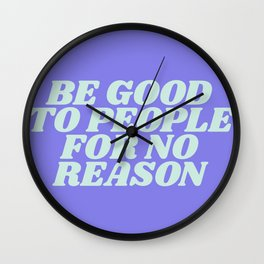 be good to people for no reason Wall Clock