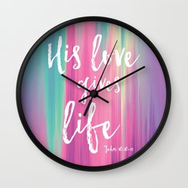 His Love Gives Life Wall Clock