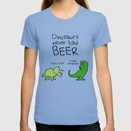Dinosaurs Never Had Beer T-shirt