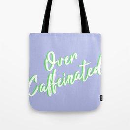Over Caffeinated Tote Bag