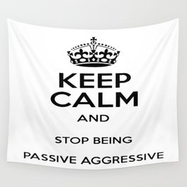 Keep Calm And Stop Being Passive Aggressive Wall Tapestry