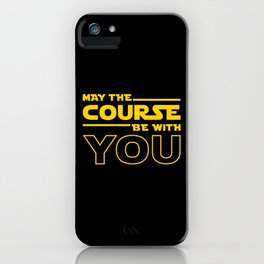 May The Course Be With You iPhone Case