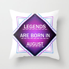 Legends are born in august Throw Pillow