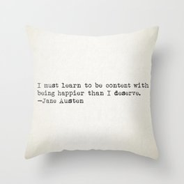 """I must learn to be content with being happier than I deserve."" -Jane Austen Throw Pillow"