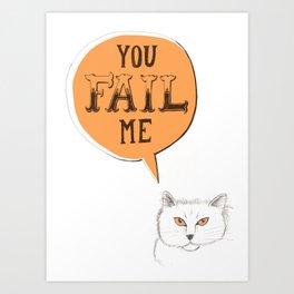 YOU FAIL ME Art Print