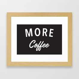 More Coffee Framed Art Print