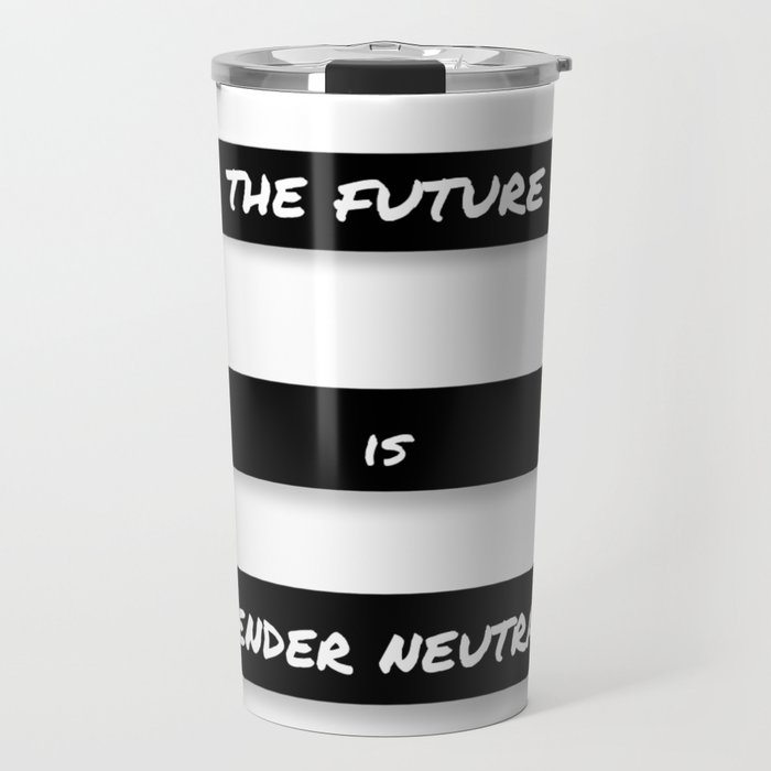 The Future is Gender Neutral Travel Mug