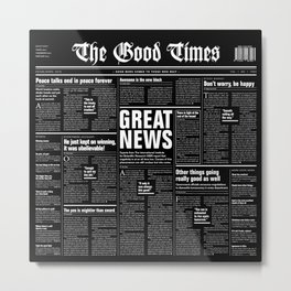 The Good Times Vol. 1, No. 1 REVERSED / Newspaper with only good news Metal Print