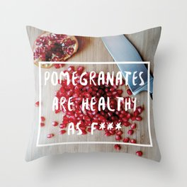 pomegranate is healthy as f*** Throw Pillow
